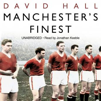 Manchester's Finest: How the Munich air disaster broke the heart of a great city, David Hall