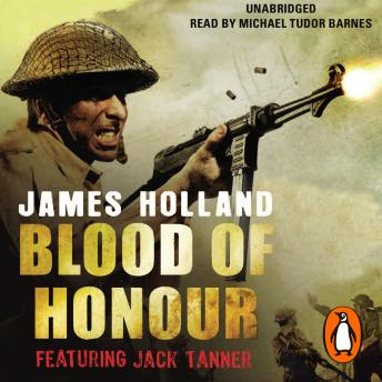 Blood of Honour: A Jack Tanner Adventure, James Holland