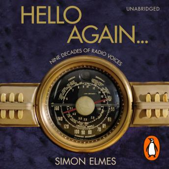 Hello Again: Nine decades of radio voices, Simon Elmes