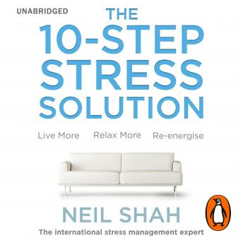 Download 10-Step Stress Solution: Live More, Relax More, Re-energise by Neil Shah
