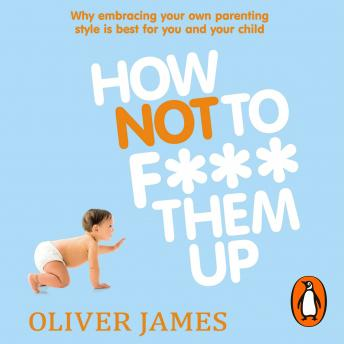 How Not to F*** Them Up, Oliver James