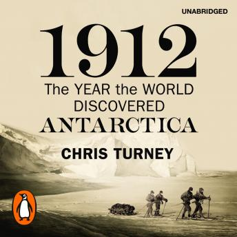 Download 1912: The Year the World Discovered Antarctica by Chris Turney