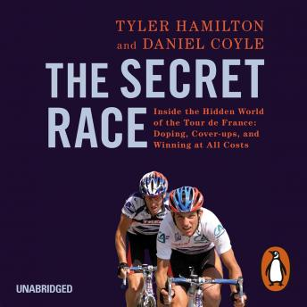 Secret Race: Inside the Hidden World of the Tour de France: Doping, Cover-ups, and Winning at All Costs, Tyler Hamilton, Daniel Coyle