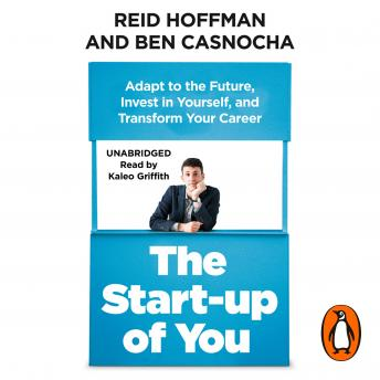 Start-up of You: Adapt to the Future, Invest in Yourself, and Transform Your Career, Ben Casnocha, Reid Hoffman