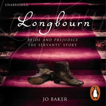 Longbourn: A novel of Pride and Prejudice below stairs, Jo Baker