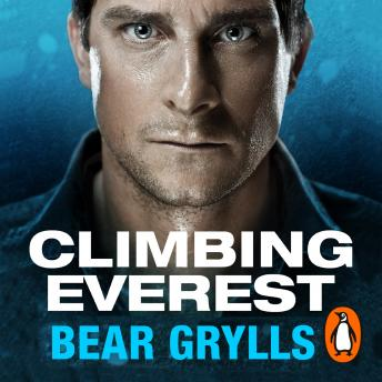 Climbing Everest: An extract from the bestselling Mud, Sweat and Tears, Bear Grylls