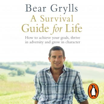 Survival Guide for Life, Bear Grylls