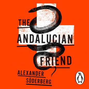 Andalucian Friend: The First Book in the Brinkmann Trilogy, Alexander Soderberg