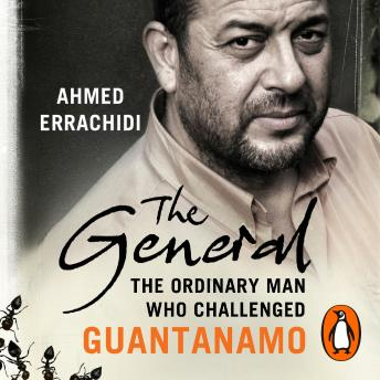 General: The ordinary man who challenged Guantanamo, Gillian Slovo, Ahmed Errachidi