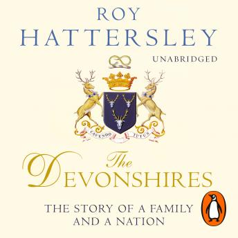 Devonshires: The Story of a Family and a Nation, Roy Hattersley