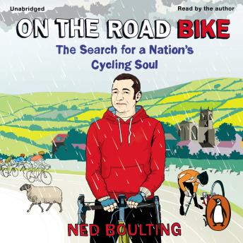 Download On the Road Bike: The Search For a Nation's Cycling Soul by Ned Boulting