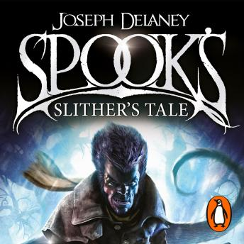 Spook's: Slither's Tale: Book 11, Joseph Delaney