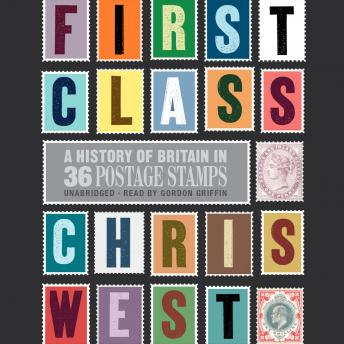 First Class: A History of Britain in 36 Postage Stamps, Christopher West