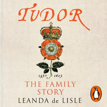 Tudor: The Family Story, Leanda De Lisle
