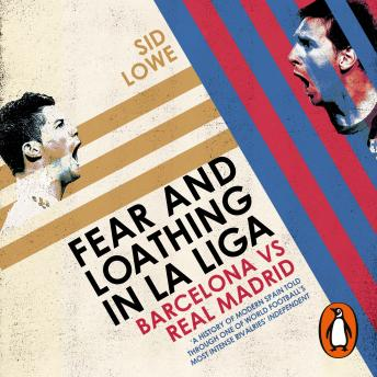 Download Fear and Loathing in La Liga: Barcelona vs Real Madrid by Sid Lowe