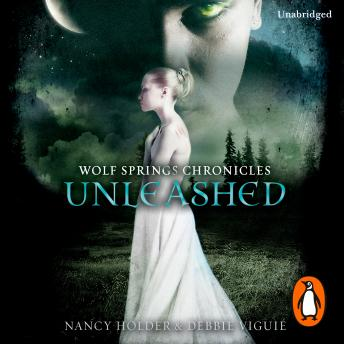 Wolf Springs Chronicles: Unleashed: Book 1, Debbie Viguie, Nancy Holder