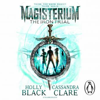 Magisterium: The Iron Trial, Cassandra Clare, Holly Black