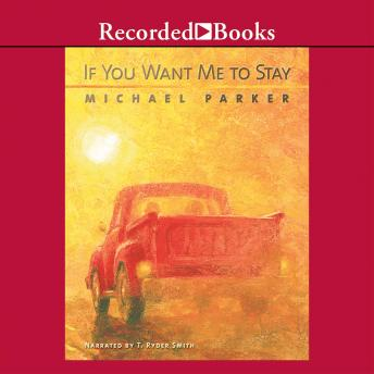 If You Want Me to Stay : A Novel, Michael Parker