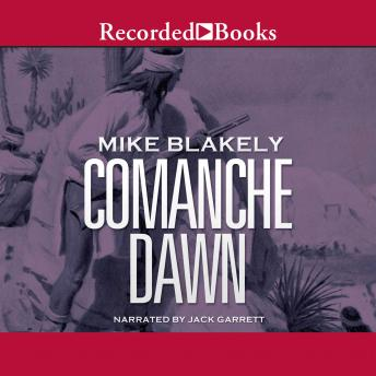 Comanche Dawn: A Novel, Mike Blakely