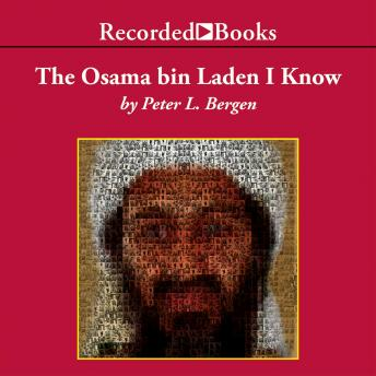 Osama bin Laden I Know: An Oral History of al Qaeda's Leader, Peter L. Bergen