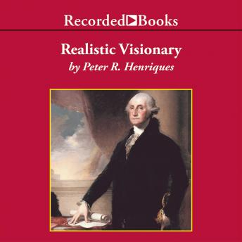 Realistic Visionary: A Portrait of George Washington, Peter Henriques