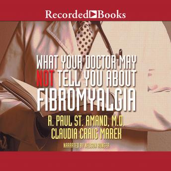 What Your Doctor May Not Tell You About Fibromyalgia, R. Paul St. Amand