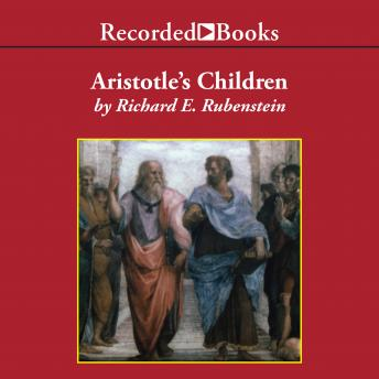 Aristotle's Children: How Christian, Muslims and Jews Rediscovered Ancient Wisdom and Illuminated the Dark Ages, Richard E. Rubenstein