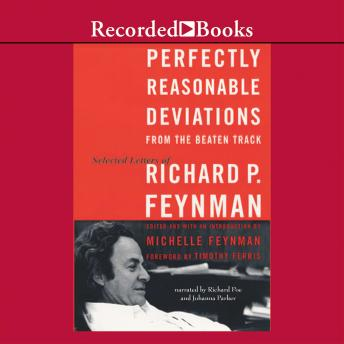 Perfectly Reasonable Deviations From the Beaten Track: The Letters of Richard P. Feynman, Timothy Ferris, Richard P. Feynman
