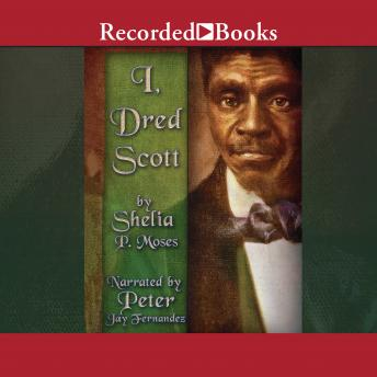 I, Dred Scott: A Fictional Slave Narrative Based on the Life and Legal Precedent of Dred Scott, Shelia P. Moses