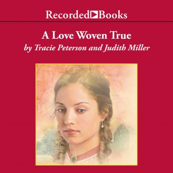 Love Woven True, Tracie Peterson, Judith Miller