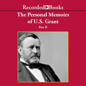 Personal Memoirs of Ulysses S. Grant, Part Two, Ulysses S. Grant