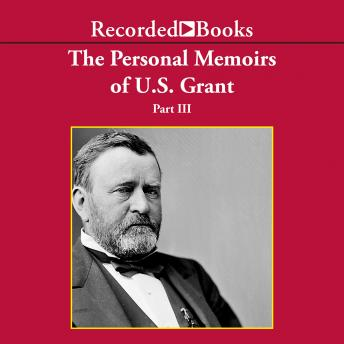 Personal Memoirs of Ulysses S. Grant, Part Three, Ulysses S. Grant