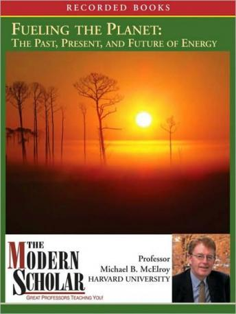Fueling the Planet: The Past, Present, and Future of Energy, Michael McElroy