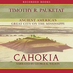 Cahokia: Ancient America's Great City on the Mississippi, Timothy Pauketat