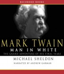 Mark Twain: Man in White, Michael Shelden