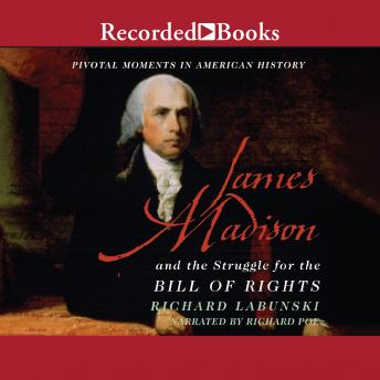 James Madison and the Struggle for the Bill of Rights, Richard Labunski