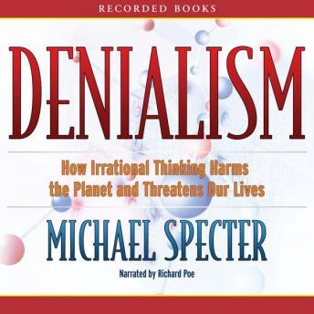 Denialism: How Irrational Thinking Harms the Planet and Threatens Our Lives details
