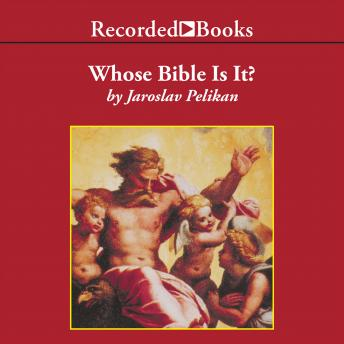 Whose Bible is It?: A Short History of the Scriptures, Jaroslav Pelikan
