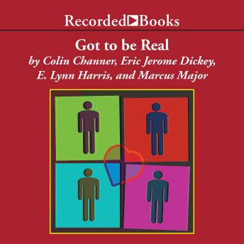 Got to Be Real: Four Original Love Stories, Colin Channer, Marcus Major, E. Lynn Harris, Eric Jerome Dickey