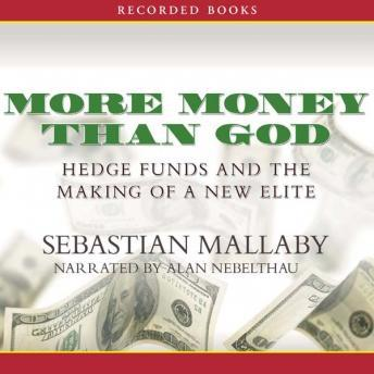 Download More Money Than God: Hedge Funds and the Making of a New Elite by Sebastian Mallaby