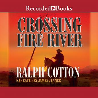 Crossing Fire River, Ralph Cotton