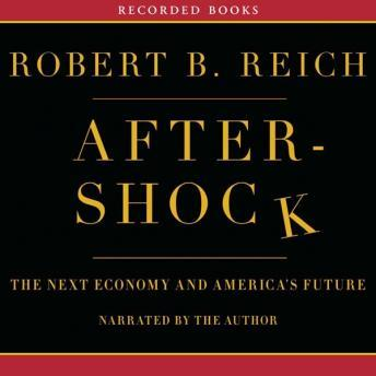 Aftershock: The Next Economy and America's Future, Robert Reich