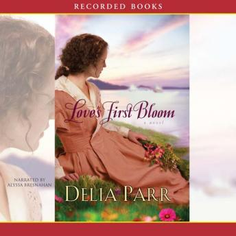 Love's First Bloom: A Novel, Delia Parr