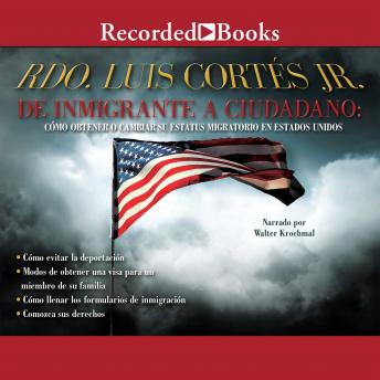 De inmigrante a ciudadano (A Simple Guide to US Immigration): Como obtener o cambiar su estatus migratorio en Estados Unidos (How to Change Your Immigration Status in the United States), Luis Cortes