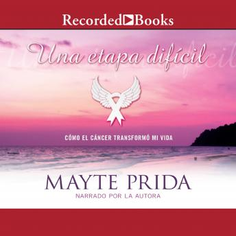 Una etapa dificil: Mi lucha contra el cancer (A Difficult Stage: My Fight Against Cancer), Mayte Prida