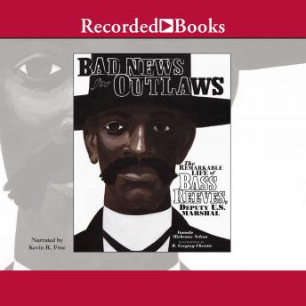 Bad News for Outlaws: The Remarkable Life of Bass Reeves, Deputy U.S. Marshal, Vaunda Micheaux Nelson