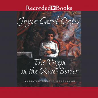 Virgin in the Rose Bower: The Mysteries of Winterthurn, Joyce Carol Oates