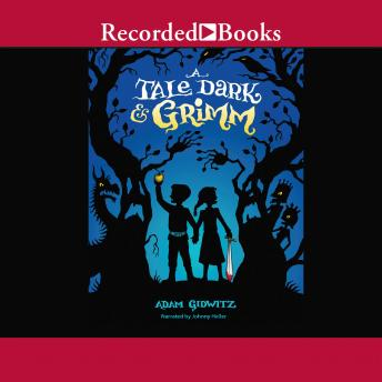 Tale Dark and Grimm, Adam Gidwitz