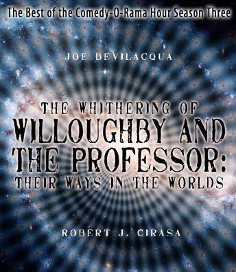 The Whithering of Willoughby and the Professor: Their Ways in the Worlds: The Best of the Comedy-O-Rama Hour Season Three