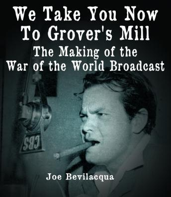 Download We Take You Now To Grover's Mill: The Making of the War of the World Broadcast by Joe Bevilacqua